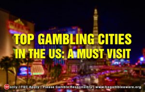 Top Gambling Cities in the US: A Must Visit