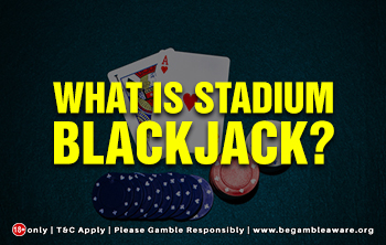 What is Stadium Blackjack?