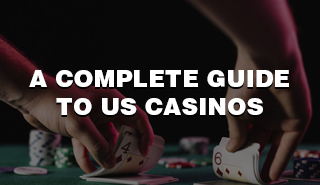 A Complete guide to US Casinos