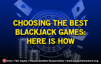 Choosing the Best Blackjack Games: Here Is How