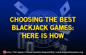 Choosing the Best Blackjack Games: Here Is How