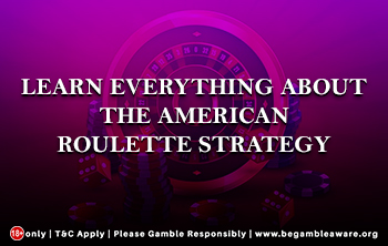 Learn everything about the American Roulette strategy