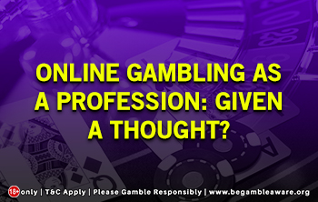 Online gambling as a profession Given a thought