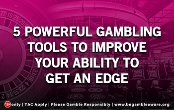 5 Powerful Gambling Tools to Improve Your Ability to Get an Edge