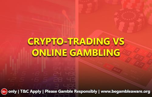 Crypto-trading VS. online gambling