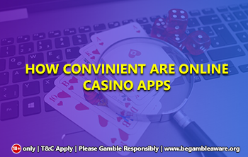 How convenient are Online Casino Apps?