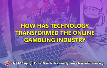 How has technology transformed the Online Gambling Industry?