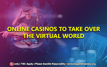 Online Casinos to take Over the Virtual World