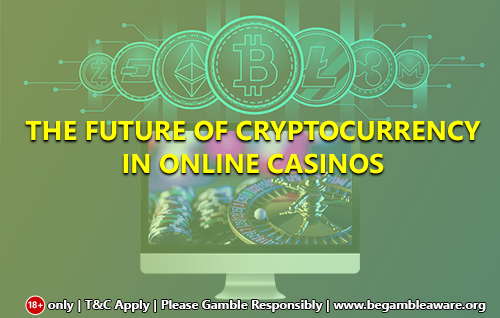 The Future of Cryptocurrency in Online Casinos